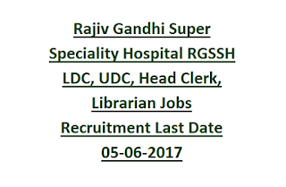 Rajiv Gandhi Super Speciality Hospital RGSSH Support Staff (LDC, UDC, Head Clerk, Librarian) Jobs Recruitment Last Date 05-06-2017