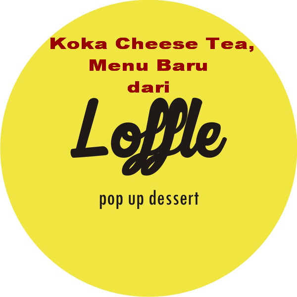 Koka Cheese Tea, Menu Baru dari Loffle Pop Up Dessert Semarang