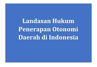 Landasan Hukum Penerapan Otonomi Daerah di Indonesia