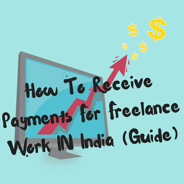 Receiving Payments As An Indian Freelancer- Guide