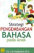 Judul Buku : STRATEGI PENGEMBANGAN BAHASA PADA ANAK Pengarang : Dra. Lilis Madyawati, M.Si. Penerbit : Kencana
