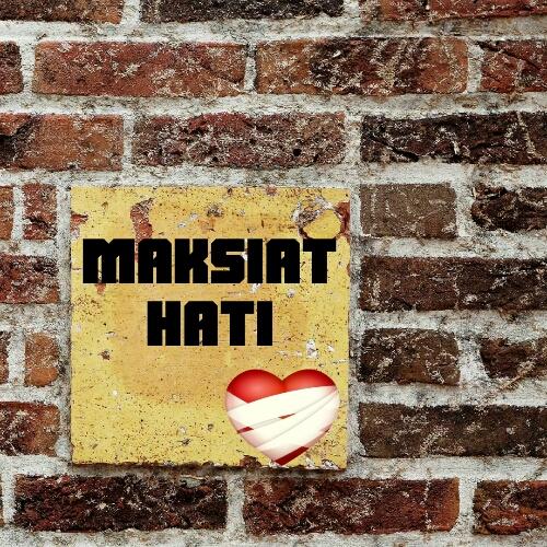 MAKSIAT HATI
