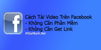 Cách Tải Video Trên Facebook Không Cần Phần Mềm Và Get Link