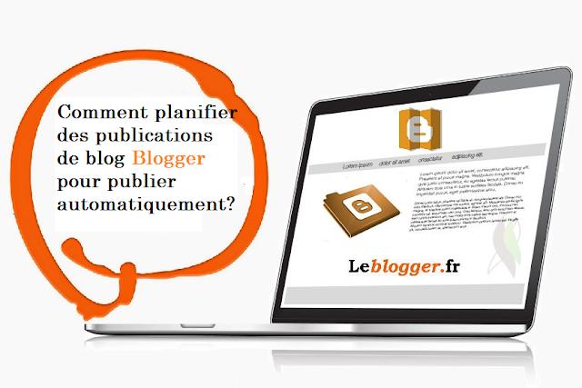 Comment planifier des publications de blog Blogger pour publier automatiquement?
