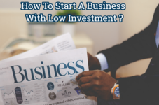 How To Start A Business With Low Investment ?