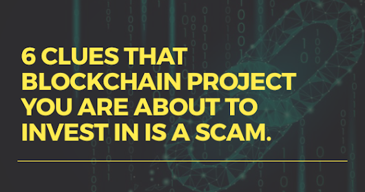 Blockchain Project You're Thinking About Investing In Is A Scam