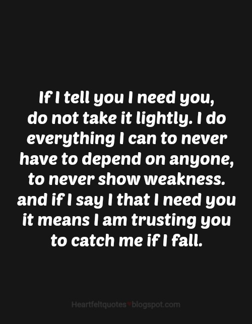 If I Tell You I Need You Do Not Take It Lightly Heartfelt Love