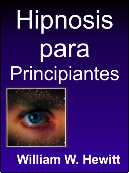 Hipnosis para Principiantes – William W. Hewitt