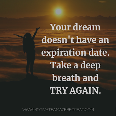 "Super Motivational Quotes: ""Your dream doesn't have an expiration date. Take a deep breath and try again."""