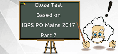 Cloze Test Based on IBPS PO Mains 2017- Part 2