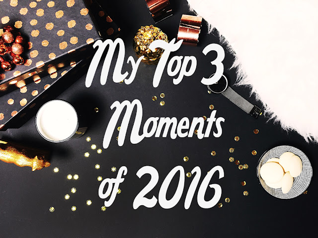 My Top 3 Moments of 2016