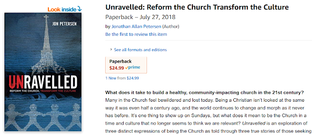 https://www.amazon.com/Unravelled-Reform-Church-Transform-Culture/dp/0999749102/ref=sr_1_fkmr0_1?ie=UTF8&qid=1534006554&sr=8-1-fkmr0&keywords=unravelled+jon+petersen
