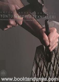 Mustafa Bulat, Serap Bulat, Nihat S. Sabahat, Barış Aydın - Antik Çağdan Günümüze Yontu ve Kopya Teknikleri