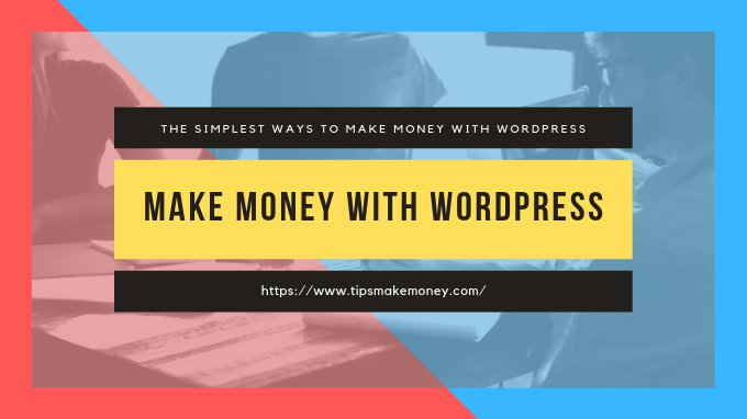 The Simplest Ways to Make Money with WordPress