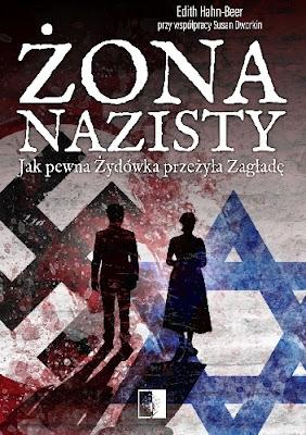 Żona nazisty. Jak pewna Żydówka przeżyła Zagładę - Edith Hahn (Premierowo Nasz Patronat Medialny)