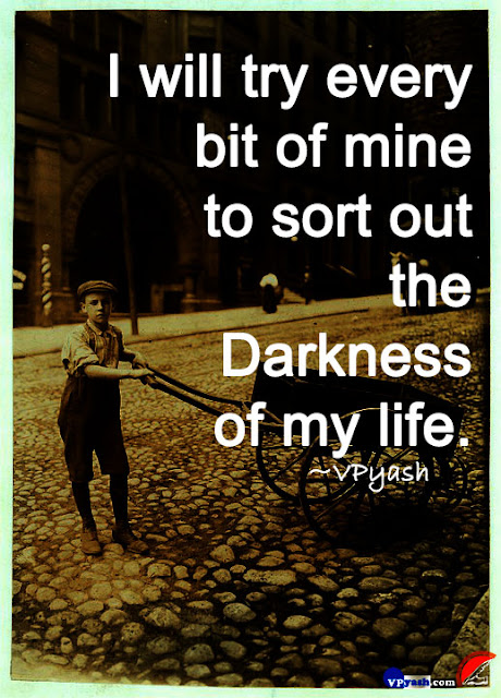 I will try every bit of mine to sort out the darkness of my life inspiring quotes