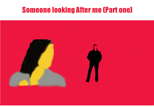 Fictional Story: Someone looking After me (Part one)