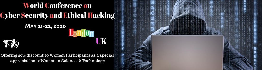 World Conference on  Cyber Security and Ethical Hacking May 21-22, 2020 London, UK