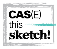 CAS(E) this Sketch! Challenge Blog