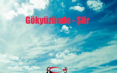 Gökyüzünde - Şiir