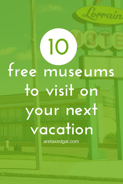 10 free historical museums to visit on your next vacation. | arelaxedgal.com
