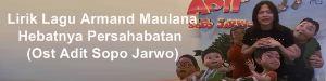 Lirik Lagu Armand Maulana - Hebatnya Persahabatan (Ost Adit Sopo Jarwo)