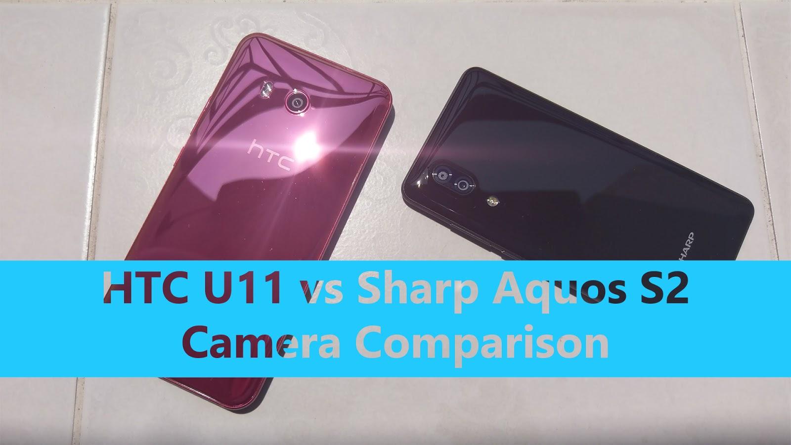 HTC U11 vs Sharp Aquos S2 Camera Comparison: Is Flagship