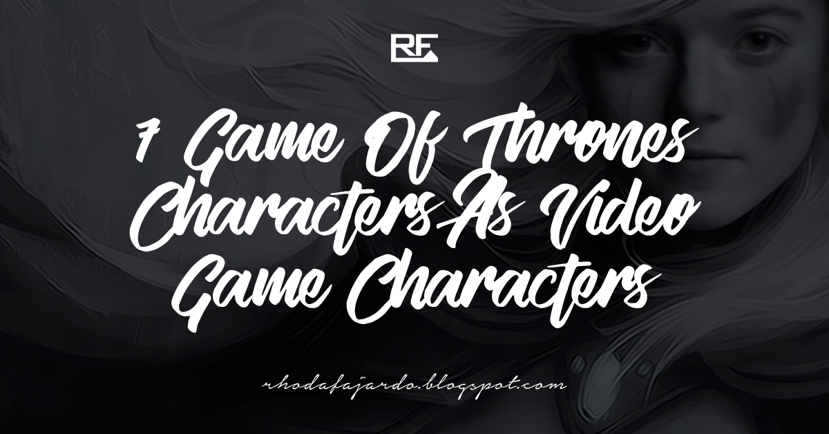 7 Game Of Thrones Characters As Video Game Characters