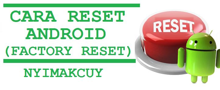 Cara Reset Ulang Atau Factory Reset Android Ke Setelan Pabrik