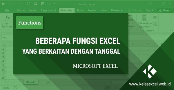 6 Fungsi Excel Dasar Yang Berkaitan Dengan Rumus Membuat Tanggal Otomatis