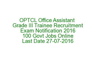 OPTCL Office Assistant Grade III Trainee Recruitment Exam Notification 2016 100 Govt Jobs Online Last Date 27-07-2016