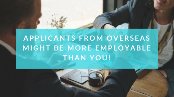 Applicants From Overseas Might Be More Employable Than You!