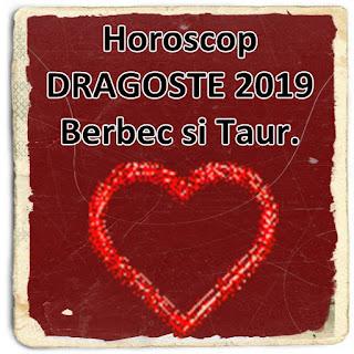 Horoscop DRAGOSTE 2019 Berbec si Taur
