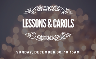 Sunday, December 30, celebrate Lessons and Carols