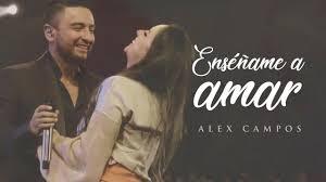 Alex Campos, Musica Cristiana, Musica Gratis, Videos Cristianos, New Music, Letras Cristianas, Nueva Musica, Enseñame Amar