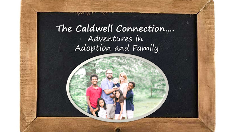 The Caldwell Connection - Adventures In Adoption and Parenting