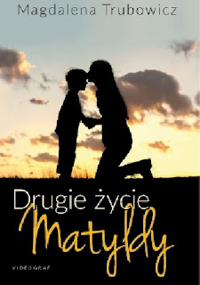 ''Drugie życie Matyldy'' Magdalena Trubowicz