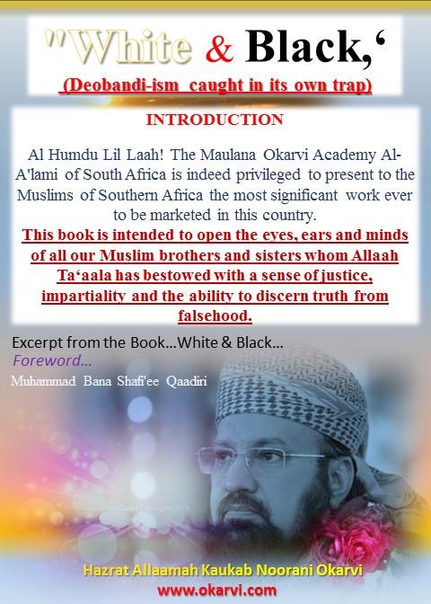 WHITE & BLACK-DEOBANDI- ISM Caught in its own trap  Hazrat Allaamah Kaukab Noorani Okarvi