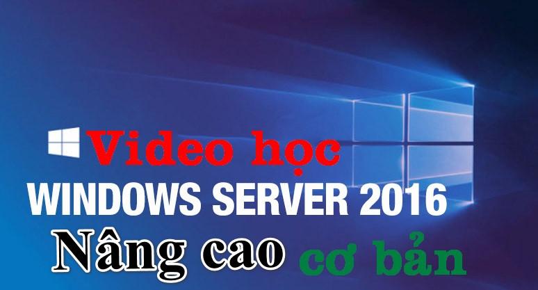 Video học Cài đặt, lưu trữ và tính toán với Windows Server 2016