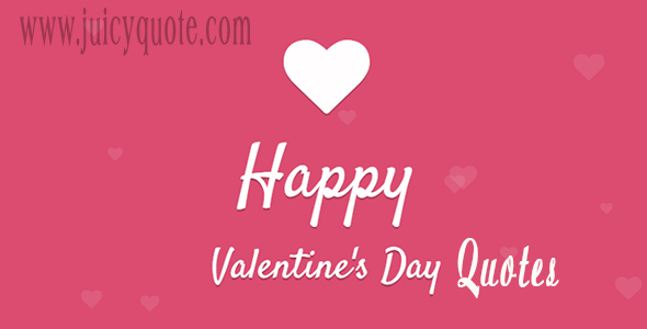Best Happy Valentine\'s Day Quotes,Messages And Saying 2018 - Juicy ...