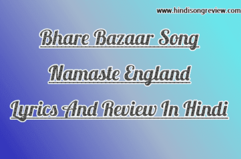 Namaste-England-Bhare-Bajar-Song-Lyrics-And-Review