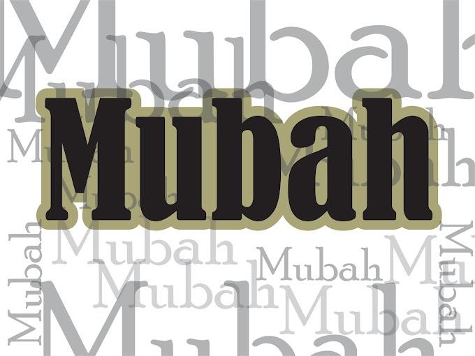 Pengertian Mubah dan Contohnya dalam Al-Qur'an