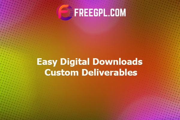 Easy Digital Downloads Custom Deliverables Nulled Download Free