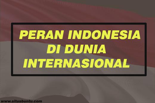 perang indonesia di dunia internasional, apa saja peran indonesia di dunia, misi indonesia untuk dunia, sebutkan peran indonesia di dunia, dafat peran indonesia untuk internasional, peran indonesia untuk internasional