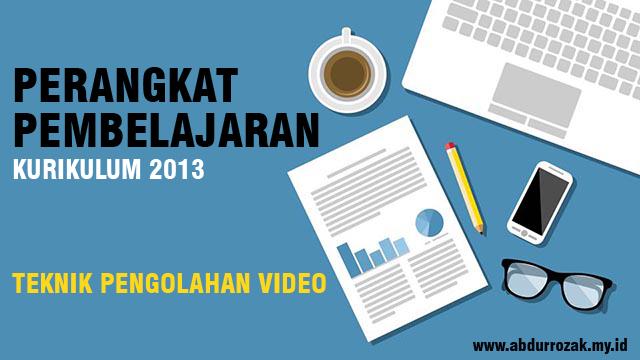 Perangkat Pembelajaran Teknik Pengolahan Video Kurikulum 2013