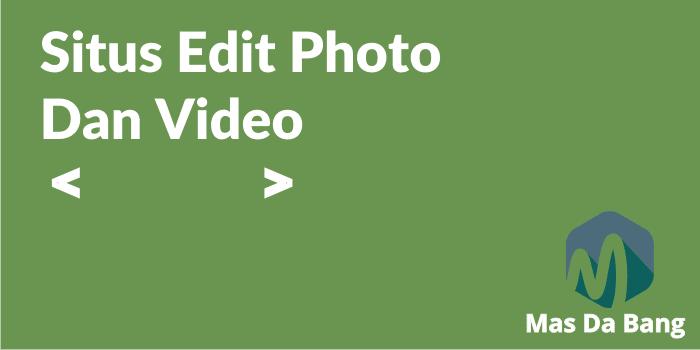 Kumpulan Situs Edit Photo, Video dan Banner Online