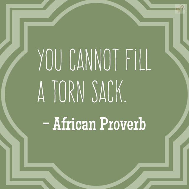 You cannot fill a torn sack. African proverb