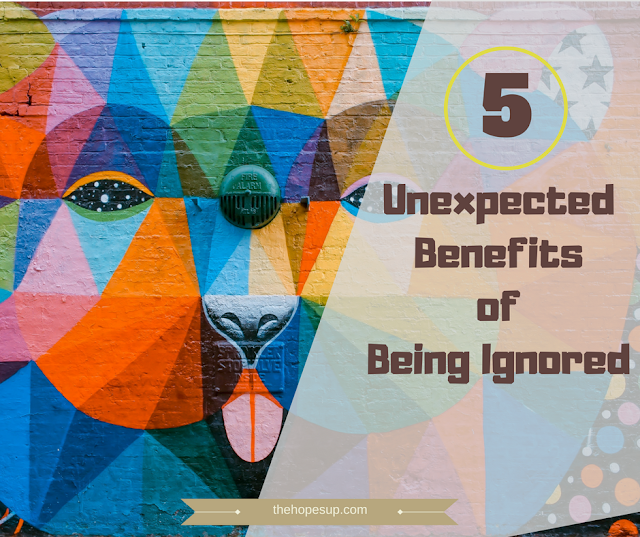 5 Unexpected Benefits of Being Ignored