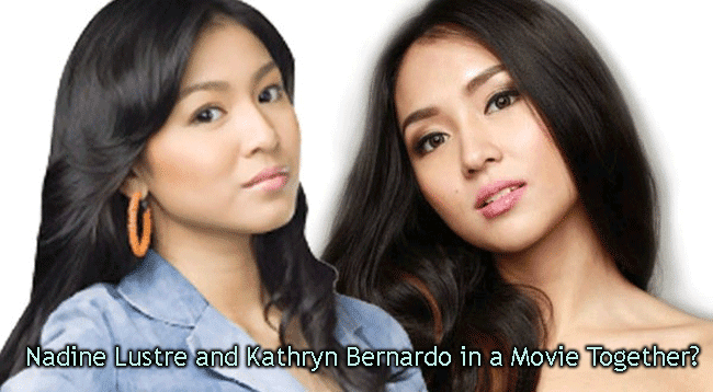 Nadine Lustre and Kathryn Bernardo in a Movie Together?