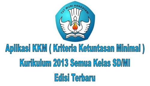 Aplikasi KKM ( Kriteria Ketuntasan Minimal ) Kurikulum 2013 Semua Kelas SD/MI Edisi Terbaru